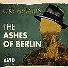 The Ashes of Berlin: Gregor Reinhardt series, Book 3 Hörbuch von Luke McCallin Gesprochen von: John Lee