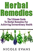 Herbal Remedies: The Ultimate Guide To Herbal Remedies For Achieving Extraordinary Health (Alternative medicine, natural healing, medicinal herbs, herbal ... plants, alternative medicine healing)