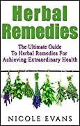 Herbal Remedies: Herbal Remedies Guide For Achieving Ultimate Health (Alternative Medicine, Natural Healing, Medicinal Herbs)