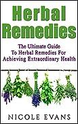 Herbal Remedies: Herbal Remedies Guide For Achieving Ultimate Health (Alternative Medicine, Natural Healing, Medicinal Herbs)