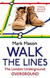 Mark Mason Walk the Lines: The London Underground, Overground