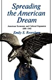 Spreading the American Dream: American Economic & Cultural Expansion 1890-1945 (American Century) (0809001462) by Emily Rosenberg