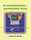 PC Housekeeping: Maximizing Your PC (158348034X) by Meade, James