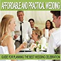Wedding Planning: Affordable and Practical Wedding Guide for Planning the Best Wedding Celebration Audiobook by Sam Siv Narrated by Erin Fossa