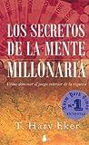 Los Secretos de la Mente Millonaria: Como Dominar el Juego Interior de la Riqueza = Secrets of the Millionaire Mind