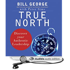 True North: Discover Your Authentic Leadership Bill George, Peter Sims and Mark Adams