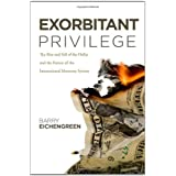 Exorbitant Privilege: The Rise and Fall of the Dollar and the Future of the International Monetary System ~ Barry J. Eichengreen
