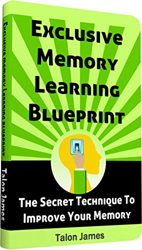 Exclusive Memory Learning Blueprint: The Secret Technique To Improve Your Memory by Talon James ebook