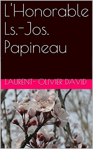 Laurent- Olivier David - L'Honorable Ls.-Jos. Papineau (French Edition)