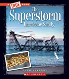 The Superstorm Sandy (A True Book -Disasters)