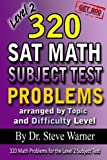 img - for 320 SAT Math Subject Test Problems arranged by Topic and Difficulty Level - Level 2 book / textbook / text book