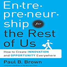 Entrepreneurship for the Rest of Us: How to Create Innovation and Opportunity Everywhere (       UNABRIDGED) by Paul B. Brown Narrated by Erik Synnestvedt