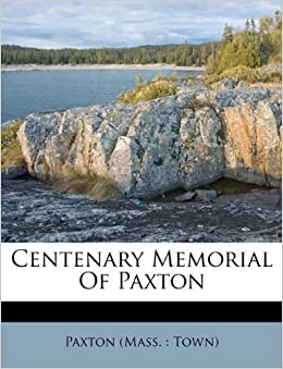 Of Paxton: Paxton (Mass. : Town): 9781173912215: Amazon.com: Books