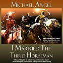 I Married the Third Horseman (       UNABRIDGED) by Michael Angel Narrated by Gin Hammond