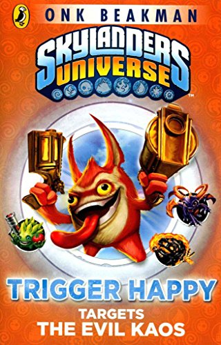 [(Skylanders Mask of Power: Trigger Happy Targets the Evil Kaos)] [By (author) Onk Beakman] published on (May, 2015)