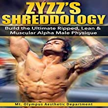 Zyzz's Shreddology: Build the Ultimate Ripped, Lean, & Muscular Alpha Male Physique (       UNABRIDGED) by Mt. Olympus Aesthetic Department Narrated by Jason Lovett