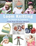 Loom Knitting for Babies & Toddlers: More Than 30 Easy Designs