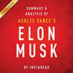 Elon Musk by Ashlee Vance: Summary & Analysis: Tesla, SpaceX, and the Quest for a Fantastic Future |  Instaread