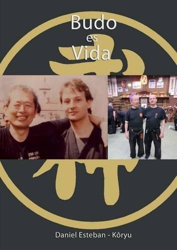 Budo es Vida  [Esteban -Koryu-, Dani] (Tapa Blanda)