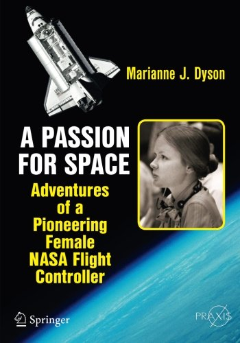 A Passion for Space: Adventures of a Pioneering Female NASA Flight Controller (Springer Praxis Books) (Development Of The Space Shuttle compare prices)