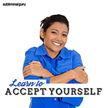 Learn to Accept Yourself: Increase Your Self-Belief with Subliminal Messages  by  Subliminal Guru Narrated by  Subliminal Guru
