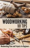 Woodworking 101 Tips: Woodworking Plans and Projects for Beginners (English Edition)