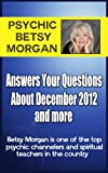 Psychic Betsy Morgan Answers Your Questions About December 2012 and more