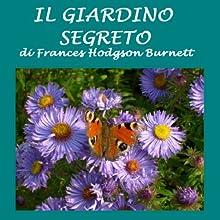 Il giardino segreto [The Secret Garden] (       UNABRIDGED) by Frances Hodgson Burnett Narrated by Silvia Cecchini