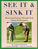 img - for See It and Sink It: Mastering Putting Through Peak Visual Peformance book / textbook / text book