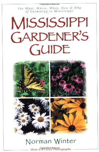 Mississippi Gardener's Guide: The What, Where, When, How & Why of Gardening in Mississippi