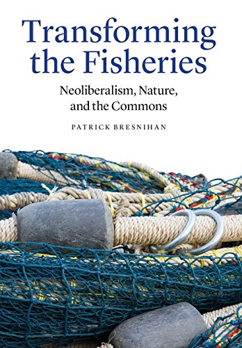Transforming the Fisheries: Neoliberalism, Nature, and the Commons