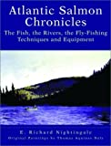img - for Atlantic Salmon Chronicles: The Fish, the Rivers, the Fly-Fishing Techniques and Equipment by Nightingale, E. Richard (2000) Hardcover book / textbook / text book
