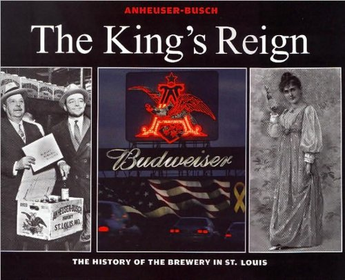anheuser-busch-the-kings-reign-the-history-of-the-brewery-in-st-louis-edition-reprint