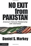 No Exit from Pakistan: America's Tortured Relationship with Islamabad
