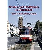 Strassen- und Stadtbahnen in Deutschland: Straßenbahnen und Stadtbahnen in Deutschland, Bd.7, Köln, Düren, Aachen...
