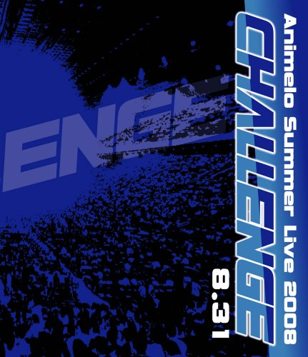 Animelo Summer Live 2008-Challenge-8.31 [Blu-ray]