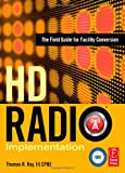 echange, troc Thomas R., III Ray - HD RADIO IMPLEMENTATION: The Field Guide for Facility Conversion