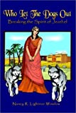 img - for Who Let the Dogs Out: Breaking the Spirit of Jezebel by Lightner-Winslow, Nancy R. (2002) Paperback book / textbook / text book