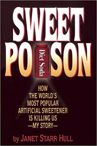 Sweet Poison: How the World's Most Popular Artificial Sweetener Is Killing Us - My Story written by Janet Hull