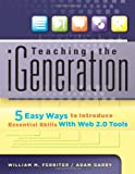 Teaching the iGeneration: Five Easy Ways to Introduce Essential Skills With Web 2.0 Tools
