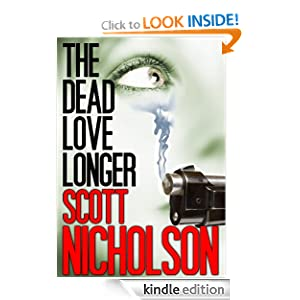Free Kindle Book: The Dead Love Longer, by Scott Nicholson. Publisher: Haunted Computer Books (January 31, 2011)