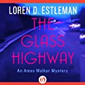 The Glass Highway (       UNABRIDGED) by Loren D. Estleman Narrated by Mel Foster