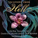 Vacations from Hell (       UNABRIDGED) by Libba Bray, Cassandra Clare, Claudia Gray, Maureen Johnson, Sarah Mlynowski Narrated by Tara Sands