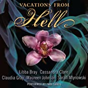 Vacations from Hell | [Libba Bray, Cassandra Clare, Claudia Gray, Maureen Johnson, Sarah Mlynowski]