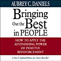 Bringing Out the Best in People: How to Apply the Astonishing Power of Positive Reinforcement (       UNABRIDGED) by Aubrey C. Daniels Narrated by Barrett Whitener