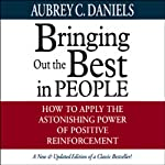 Bringing Out the Best in People: How to Apply the Astonishing Power of Positive Reinforcement | Aubrey C. Daniels
