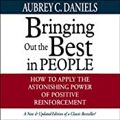 Bringing Out the Best in People: How to Apply the Astonishing Power of Positive Reinforcement | [Aubrey C. Daniels]