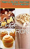 Peanut Butter Recipes From Heaven (24 recipes by Chef Ron Ron Book 3)