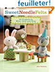 Sweet Needle Felts: 25 Projects To We...