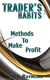 Trader's Habits: Methods To Make Profit (How A Professional Increase His Income Tips To Make Money Trading) (Foreign Exchange Business & Money Stocks Investing)